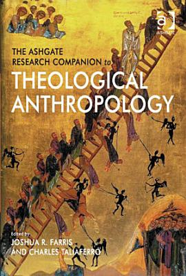 The Ashgate Research Companion to Theological Anthropology PDF