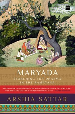Maryada  Searching for Dharma in the Ramayana