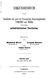 Urkundenbuch zur Geschichte der jetzt die preussischen Regierungsbezirke Coblenz und Trier bildenden mittelrheinischen Territorien