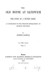 The Old House at Sandwich: The Story of a Ruined Home, as Developed in the Strange Revelations of Hickory Maynard, Volume 1
