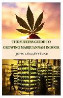 The Success Guide to Growing Marijuana Indoor