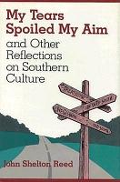 My Tears Spoiled My Aim  and Other Reflections on Southern Culture PDF