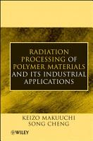 Radiation Processing of Polymer Materials and Its Industrial Applications PDF