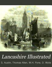 Lancashire Illustrated, from Original Drawings