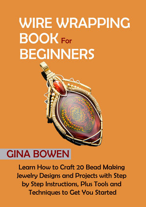 Wire Wrapping Book for Beginners