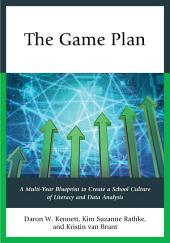 The Game Plan: A Multi-Year Blueprint to Create a School Culture of Literacy and Data Analysis