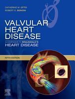 Valvular Heart Disease  A Companion to Braunwald s Heart Disease E Book PDF