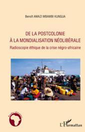 De la postcolonie à la mondialisation néolibérale: Radioscopie éthique de la crise négro-africaine