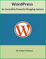 WordPress: An Incredibly Powerful Blogging System