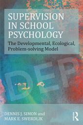 Supervision in School Psychology: The Developmental, Ecological, Problem-solving Model