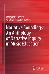 Narrative Soundings: An Anthology of Narrative Inquiry in Music Education