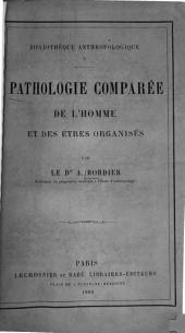 Pathologie comparée de l'homme et des êtres organisés