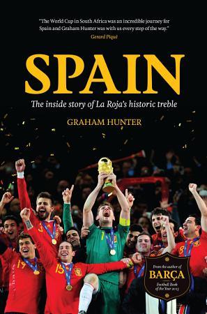 Spain  The Inside Story of La Roja s Historic Treble PDF