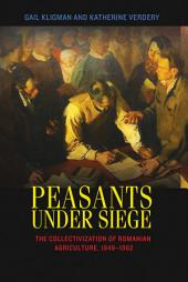 Peasants under Siege: The Collectivization of Romanian Agriculture, 1949-1962