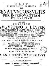 Dissertatio iuridica de senatusconsultis per infrequentiam et furtivo quam praeside ... Augustino a Leyser ... ad diem 28. maii anno 1745 ... publice ventilandam proponet Ehrenfried Maederianus ...