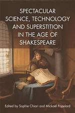 Spectacular Science, Technology and Superstition in the Age of Shakespeare