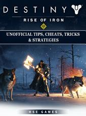 Destiny Rise of Iron Unofficial Tips, Cheats, Tricks, & Strategies