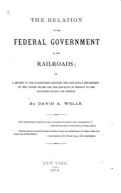 The Relation of the Federal Government to the Railroads; Or, A Review of the Controversy Between the Post-Office Department of the United States and the Railways in Respect to the So-called Postal Car Service: Volume 1