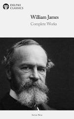 Delphi Complete Works of William James (Illustrated)