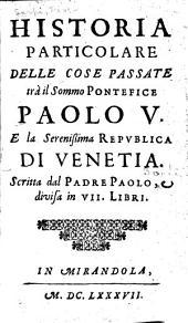 Historia particolare delle cose passate trà il sommo pontefice Paolo V. e la serenissima repvblica di Venetia