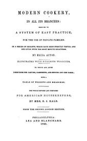 Modern Cookery, in All Its Branches: Reduced to a System of Easy Practice, for the Use of Private Families. In a Series of Receipts, which Have Been Strictly Tested, and are Given with the Most Minute Exactness