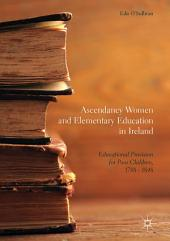 Ascendancy Women and Elementary Education in Ireland: Educational Provision for Poor Children, 1788 - 1848