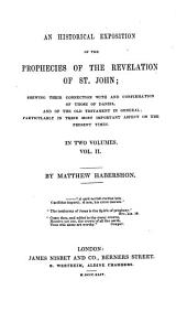 An Historical Exposition of the Prophecies of the Revelation of St. John: Shewing Their Connection with Those of Daniel, and of the Old Testament in General; Particularly in Their Aspect on the Present Times, Volume 2