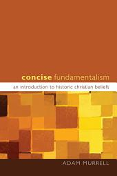 Concise Fundamentalism: An Introduction to Historic Christian Beliefs