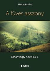 A füves asszony: Dínár völgy novellák 1.