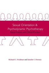 Sexual Orientation and Psychodynamic Psychotherapy: Sexual Science and Clinical Practice