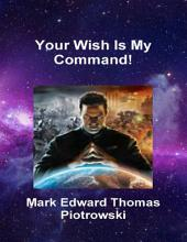 Your Wish Is My Command!