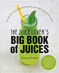The Juice Lover s Big Book of Juices Book