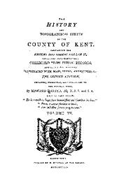 The History and Topographical Survey of the County of Kent: Containing the Antient and Present State of It, Civil and Ecclesiastical, Volume 7