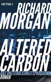 Altered Carbon - Das Unsterblichkeitsprogramm: Roman
