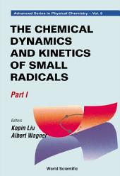 The Chemical Dynamics and Kinetics of Small Radicals: (In 2 Parts)