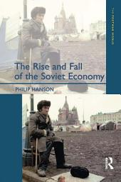 The Rise and Fall of the The Soviet Economy: An Economic History of the USSR 1945 - 1991