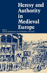 Heresy And Authority In Medieval Europe Book PDF