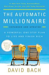 The Automatic Millionaire, Expanded and Updated: A Powerful One-Step Plan to Live and Finish Rich