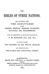 The Bibles of Other Nations: Being Selections from the Scriptures of the Chinese, Hindoos, Persians, Buddhists, Egyptians, and Mohammedans