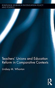 Teachers  Unions and Education Reform in Comparative Contexts PDF