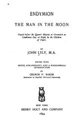 Endymion the Man in the Moon: Played Before the Queen's Majesty at Greenwich on Candlemas Day, at Night, by the Children of Paul's