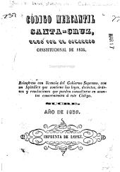 Código mercantil Santa-Cruz dado por el Congreso constitucional de 1834: Reimpreso con licencia del gobierno supremo, con un apéndice que contiene las leyes, decretos, órdenes y resoluciones que pueden consultarse en asuntos concernientes á este código