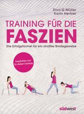 Training für die Faszien: Die Erfolgsformel für ein straffes Bindegewebe. Empfohlen von Dr. Robert Schleip