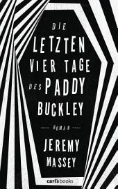 Die letzten vier Tage des Paddy Buckley: Roman