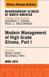Modern Management of High Grade Glioma, Part I, An Issue of Neurosurgery Clinics - E-Book