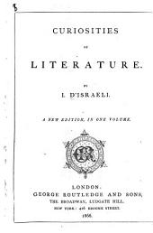 Curiosities of Literature. A new edition, in one volume