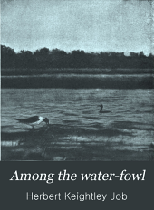 Among the Water-fowl: Observation, Adventure, Photography. A Popular Narrative Account of the Water-fowl as Found in the Northern and Middle States and Lower Canada, East of the Rocky Mountains