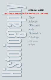 Historiography in the Twentieth Century: From Scientific Objectivity to the Postmodern Challenge, Edition 2