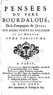 Pensées du pere Bourdaloue, de la Compagnie de Jésus, sur divers sujets de religion et de morale: Volume3