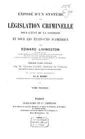 Exposé d'un système de législation criminelle pour l'état de la Louisiane et pour les Etats-Unis d'Amérique: Volume1